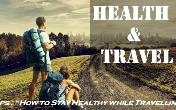 how to stay healthy while travelling